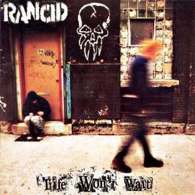 "Rancid - Life Won't Wait. ""Life Won't Wait"" (Armstrong/Frederiksen/Vic"