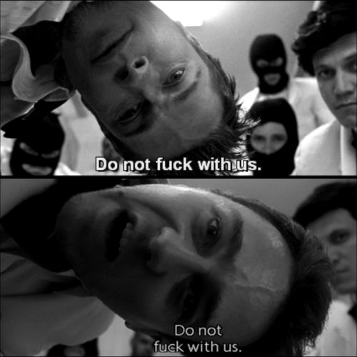 Do not fuck with us. Fight Club